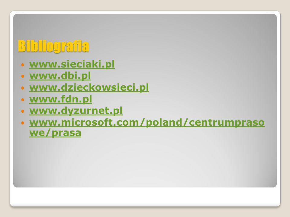 Bibliografia www.sieciaki.pl www.dbi.pl www.dzieckowsieci.pl