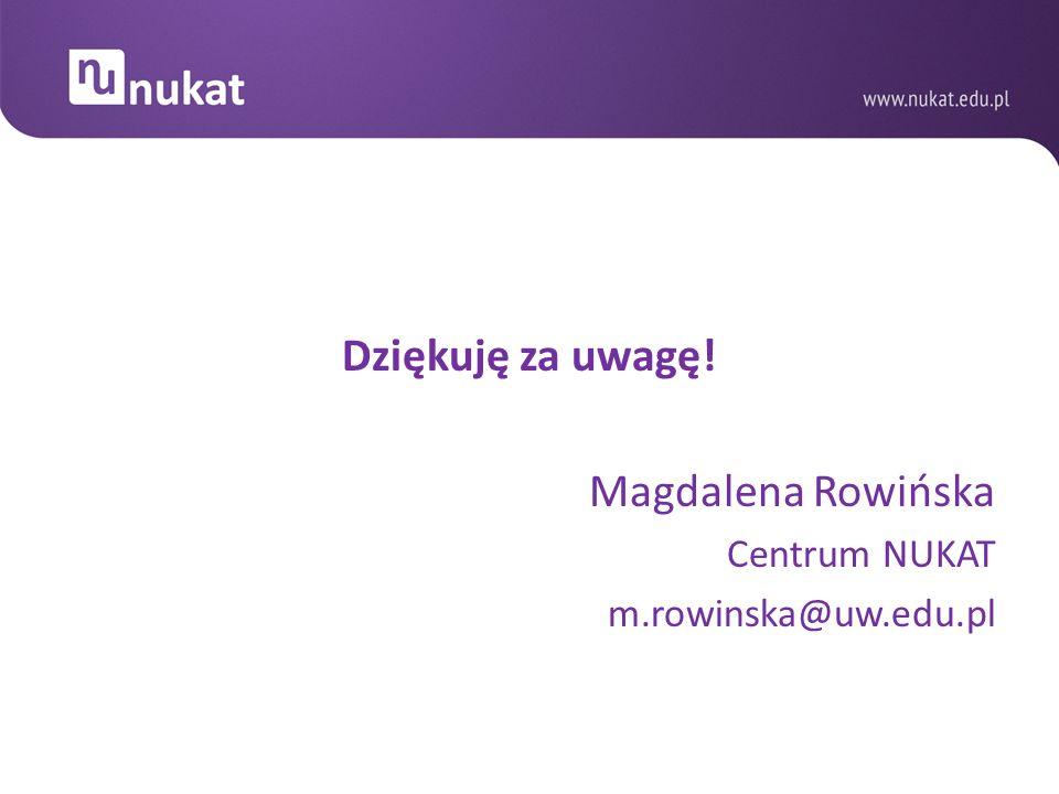 Dziękuję za uwagę! Magdalena Rowińska Centrum NUKAT