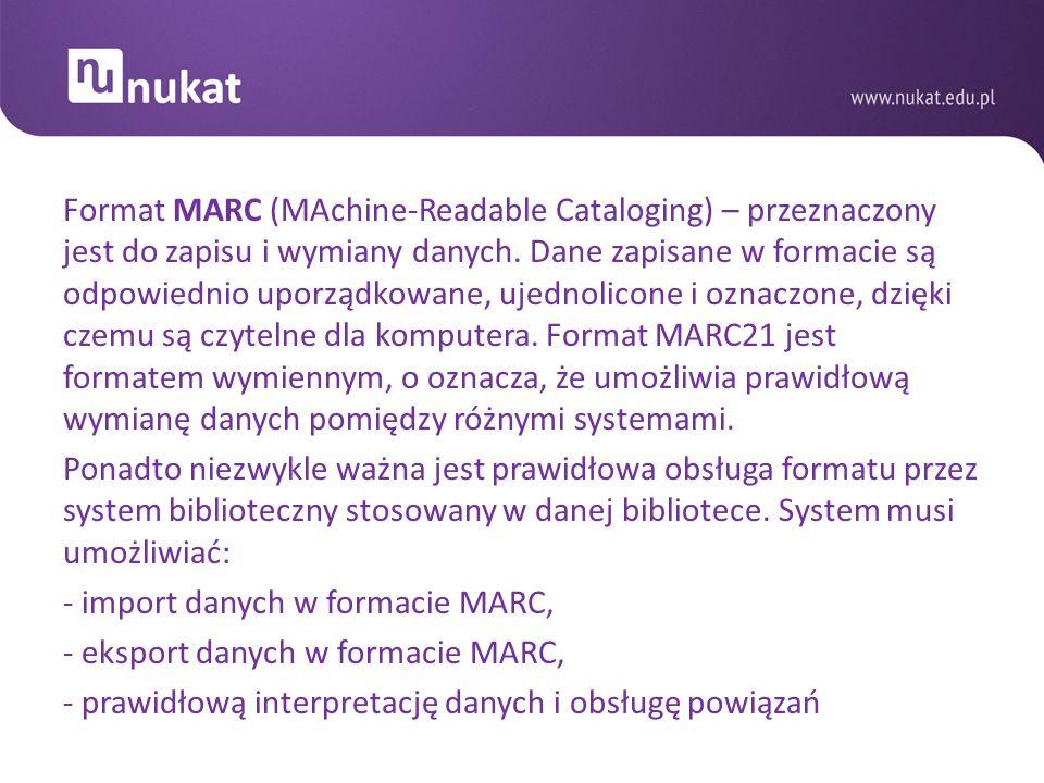 Format MARC (MAchine-Readable Cataloging) – przeznaczony jest do zapisu i wymiany danych.