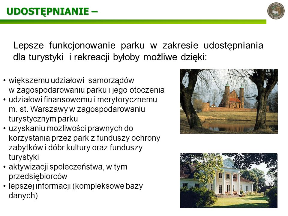 UDOSTĘPNIANIE – Lepsze funkcjonowanie parku w zakresie udostępniania dla turystyki i rekreacji byłoby możliwe dzięki: