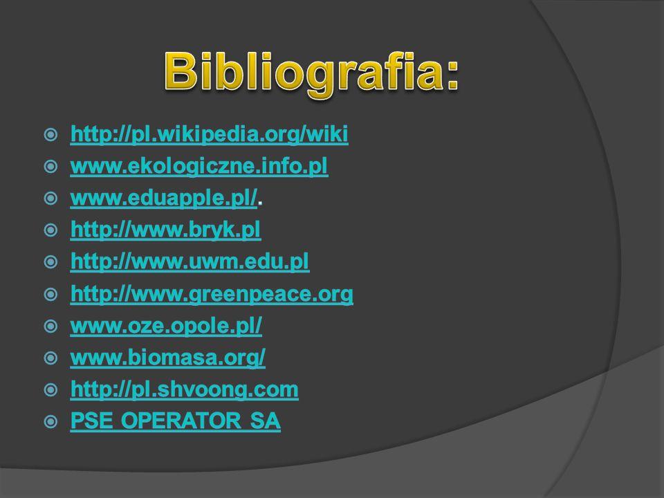 Bibliografia: http://pl.wikipedia.org/wiki www.ekologiczne.info.pl