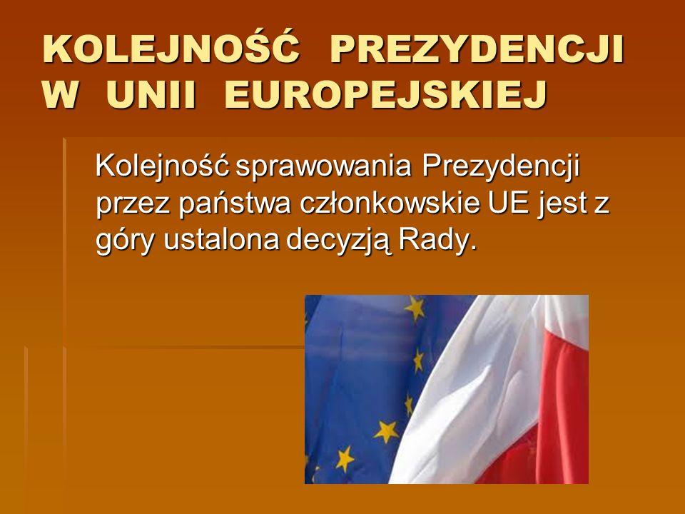 KOLEJNOŚĆ PREZYDENCJI W UNII EUROPEJSKIEJ