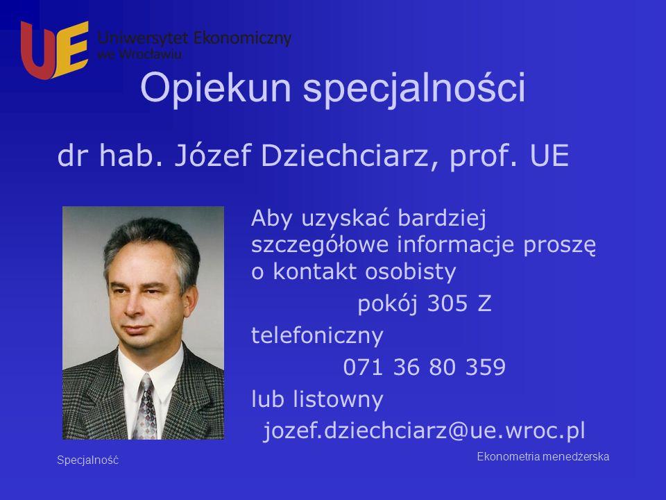 Opiekun specjalności dr hab. Józef Dziechciarz, prof. UE