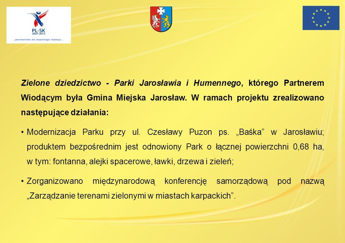 Zielone dziedzictwo - Parki Jarosławia i Humennego, którego Partnerem Wiodącym była Gmina Miejska Jarosław. W ramach projektu zrealizowano następujące działania: