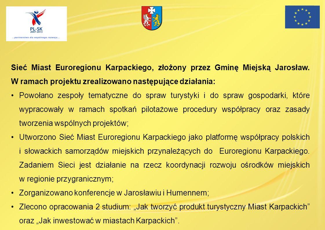 Sieć Miast Euroregionu Karpackiego, złożony przez Gminę Miejską Jarosław. W ramach projektu zrealizowano następujące działania: