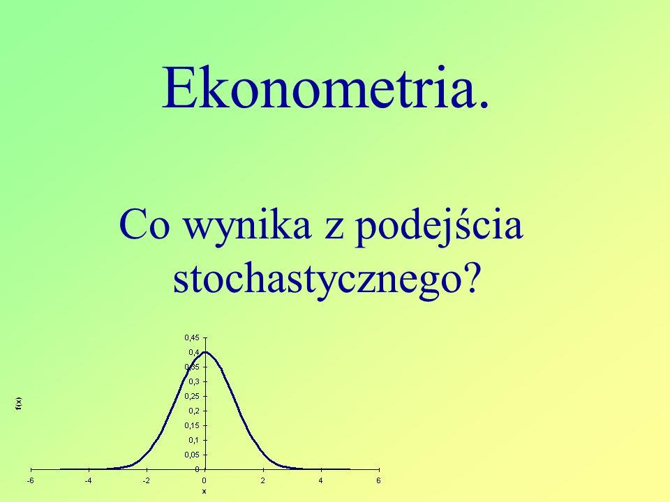 Ekonometria. Co wynika z podejścia stochastycznego