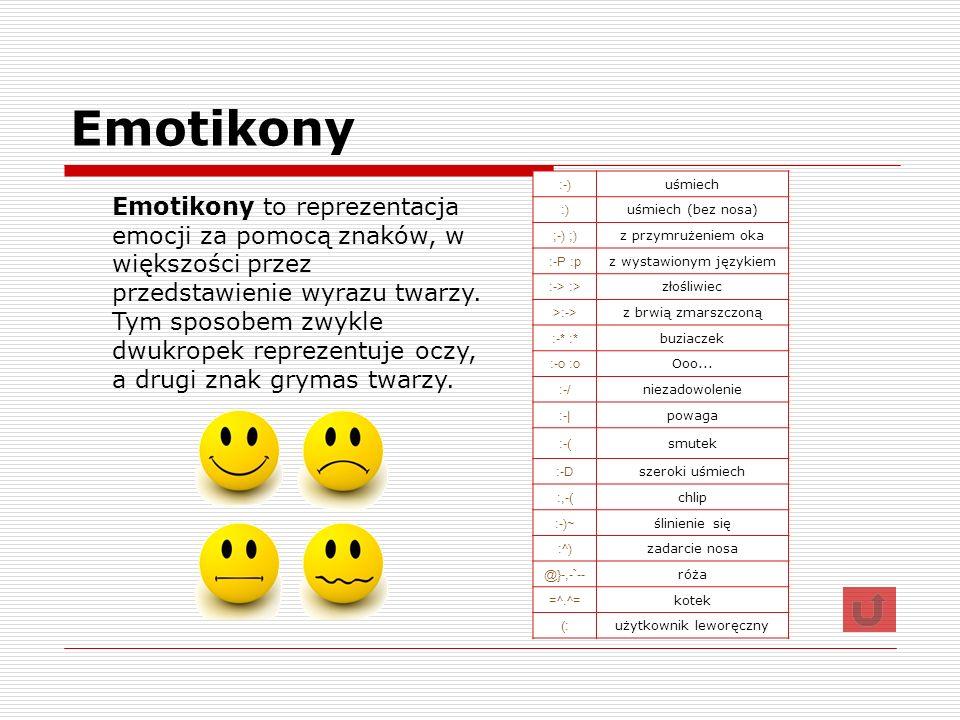 Emotikony :-) uśmiech. :) uśmiech (bez nosa) ;-) ;) z przymrużeniem oka. :-P :p. z wystawionym językiem.