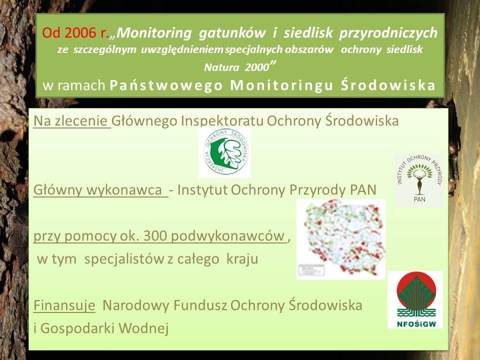 """Od 2006 r.""""Monitoring gatunków i siedlisk przyrodniczych ze szczególnym uwzględnieniem specjalnych obszarów ochrony siedlisk Natura 2000 w ramach Państwowego Monitoringu Środowiska"""