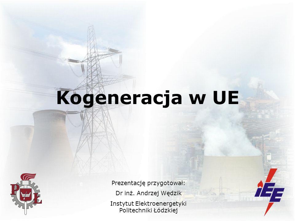 Kogeneracja w UE Prezentację przygotował: Dr inż. Andrzej Wędzik