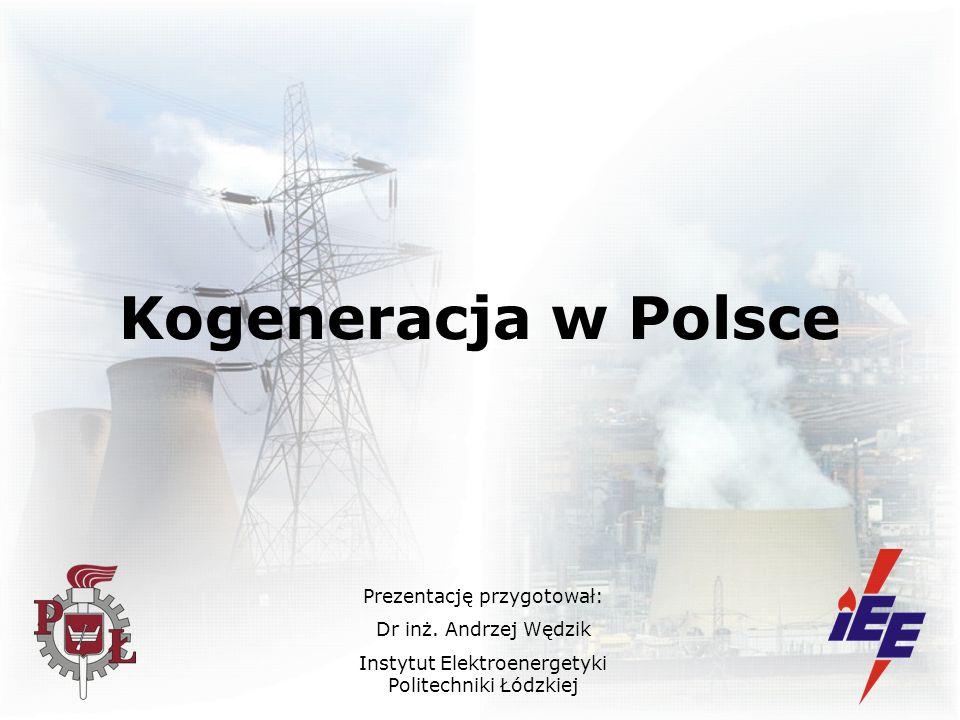 Kogeneracja w Polsce Prezentację przygotował: Dr inż. Andrzej Wędzik