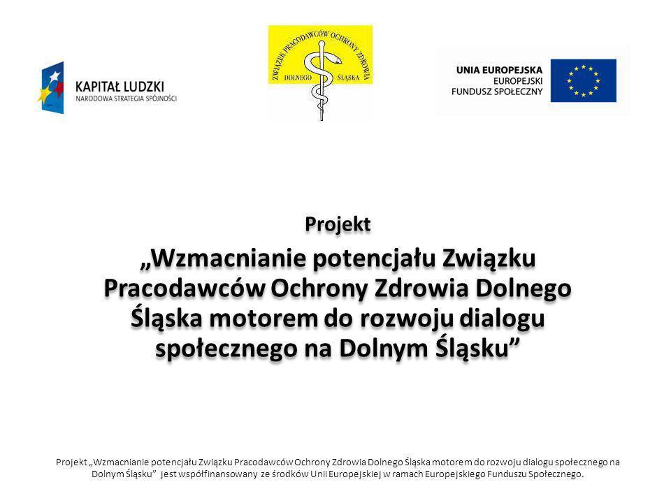 """Projekt """"Wzmacnianie potencjału Związku Pracodawców Ochrony Zdrowia Dolnego Śląska motorem do rozwoju dialogu społecznego na Dolnym Śląsku"""