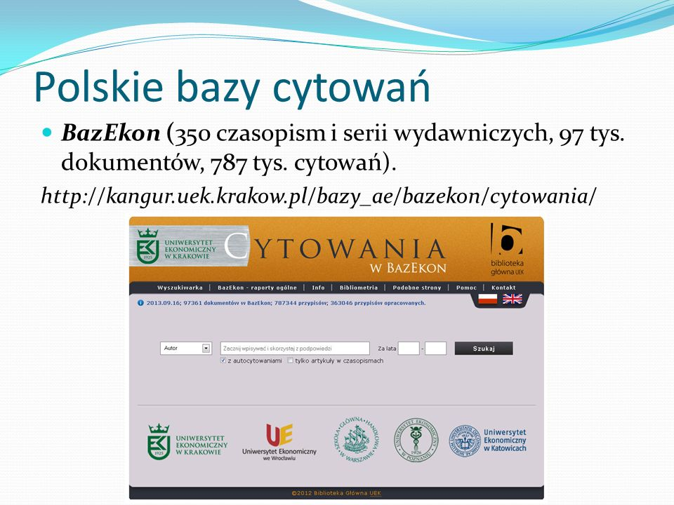 Polskie bazy cytowań BazEkon (350 czasopism i serii wydawniczych, 97 tys. dokumentów, 787 tys. cytowań).