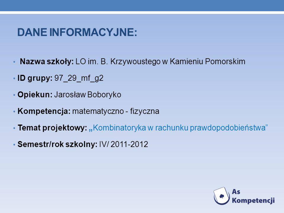 Dane INFORMACYJNE: Nazwa szkoły: LO im. B. Krzywoustego w Kamieniu Pomorskim. ID grupy: 97_29_mf_g2.