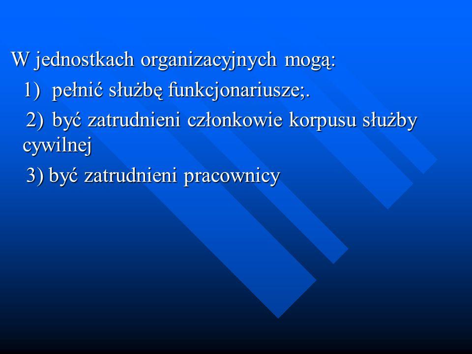 W jednostkach organizacyjnych mogą: