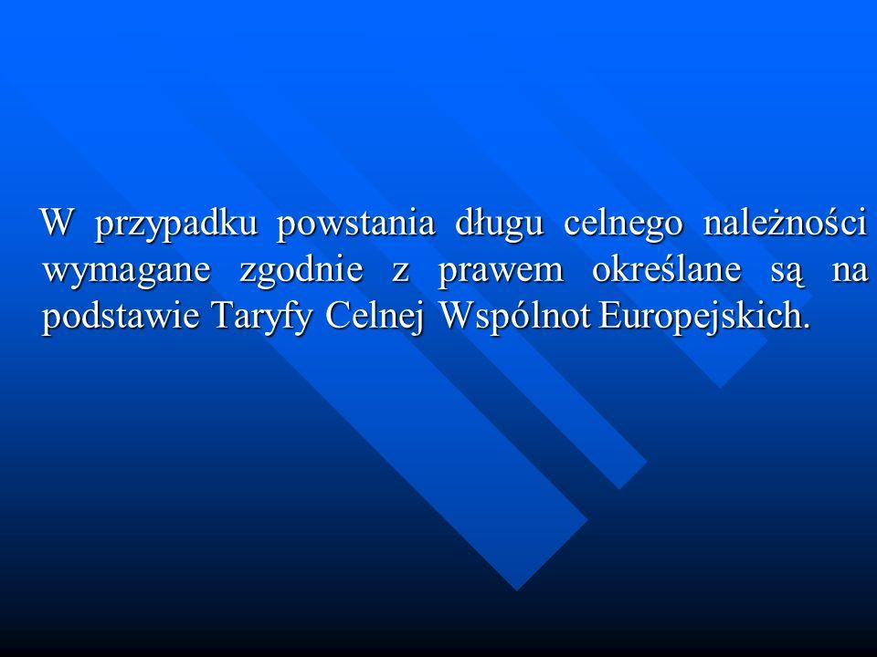 W przypadku powstania długu celnego należności wymagane zgodnie z prawem określane są na podstawie Taryfy Celnej Wspólnot Europejskich.