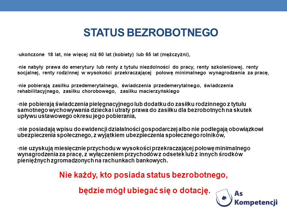 STATUS BEZROBOTNEGO Nie każdy, kto posiada status bezrobotnego,