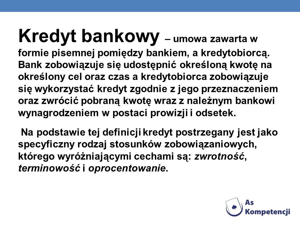 Kredyt bankowy – umowa zawarta w formie pisemnej pomiędzy bankiem, a kredytobiorcą. Bank zobowiązuje się udostępnić określoną kwotę na określony cel oraz czas a kredytobiorca zobowiązuje się wykorzystać kredyt zgodnie z jego przeznaczeniem oraz zwrócić pobraną kwotę wraz z należnym bankowi wynagrodzeniem w postaci prowizji i odsetek.