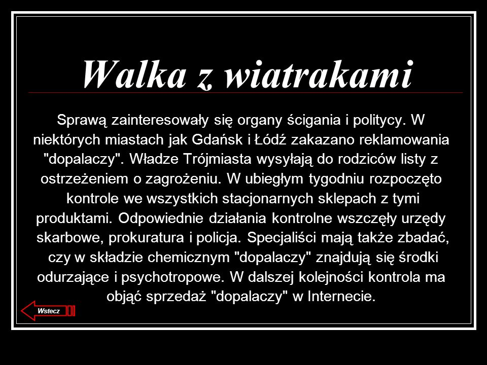 Walka z wiatrakami Sprawą zainteresowały się organy ścigania i politycy. W. niektórych miastach jak Gdańsk i Łódź zakazano reklamowania.