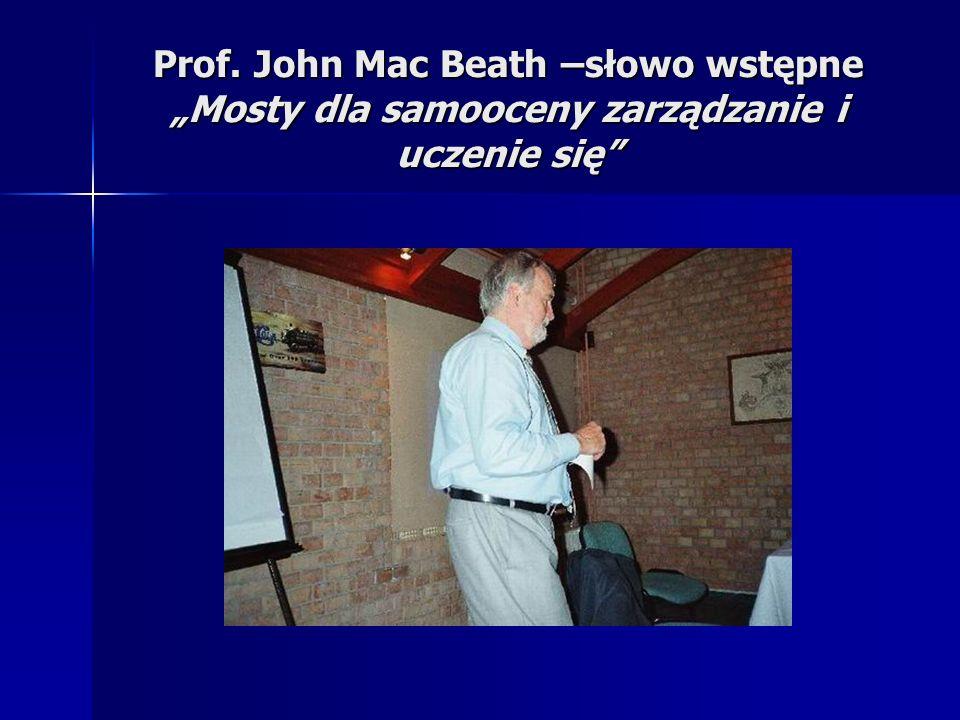 """Prof. John Mac Beath –słowo wstępne """"Mosty dla samooceny zarządzanie i uczenie się"""