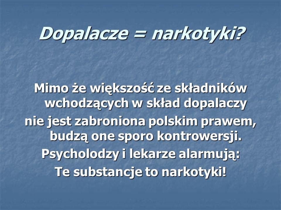 Dopalacze = narkotyki Mimo że większość ze składników wchodzących w skład dopalaczy.