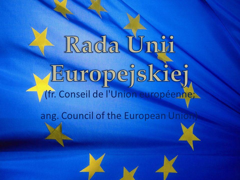 Rada Unii Europejskiej (fr. Conseil de l Union européenne; ang