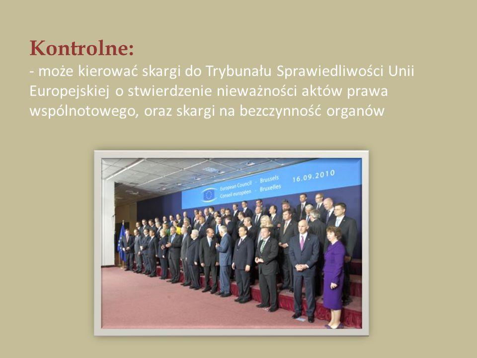 Kontrolne: - może kierować skargi do Trybunału Sprawiedliwości Unii Europejskiej o stwierdzenie nieważności aktów prawa wspólnotowego, oraz skargi na bezczynność organów