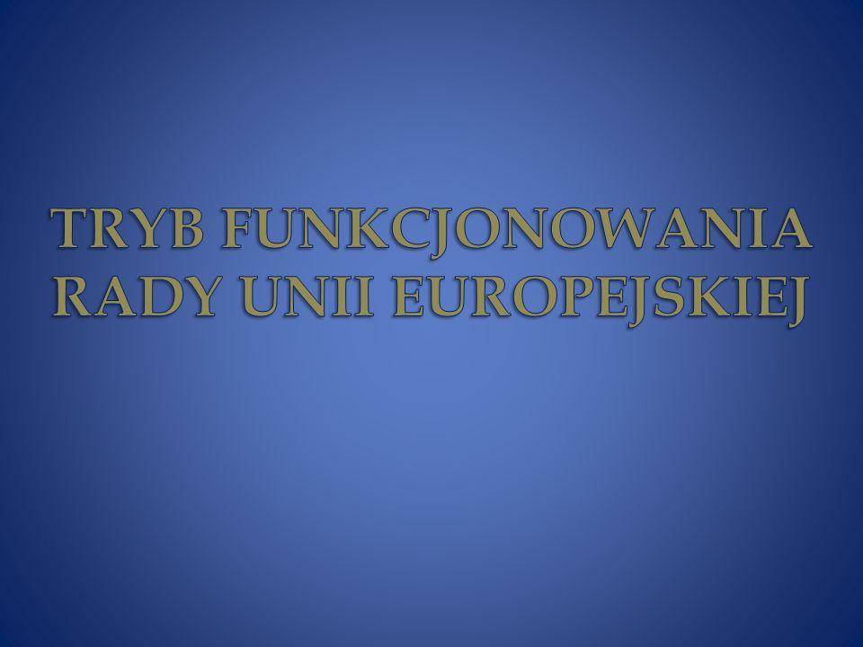 TRYB FUNKCJONOWANIA RADY UNII EUROPEJSKIEJ