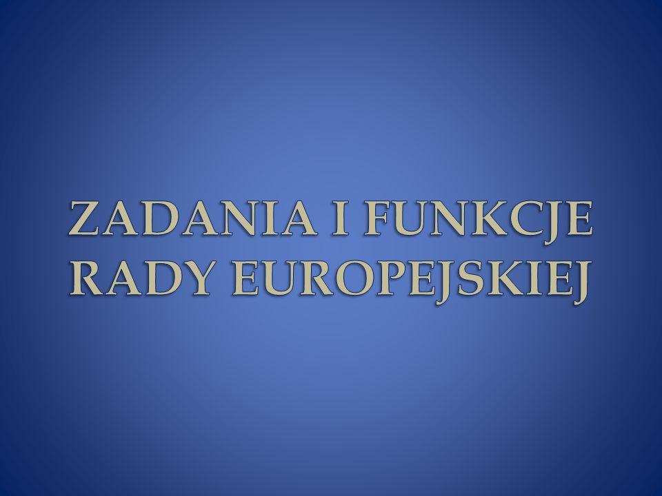 ZADANIA I FUNKCJE RADY EUROPEJSKIEJ