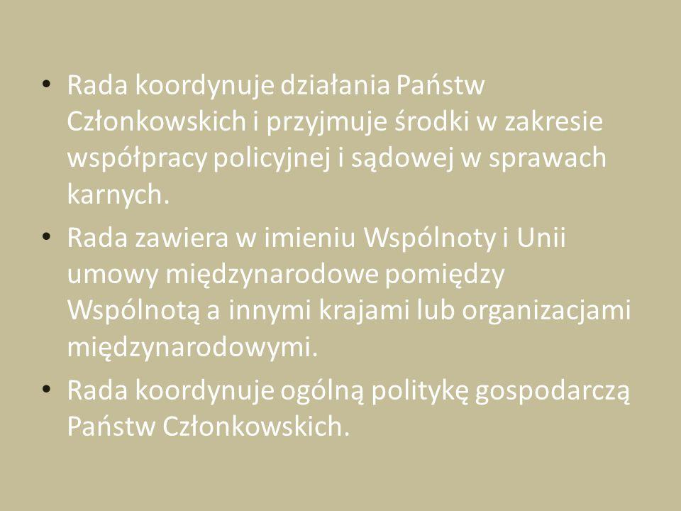 Rada koordynuje działania Państw Członkowskich i przyjmuje środki w zakresie współpracy policyjnej i sądowej w sprawach karnych.