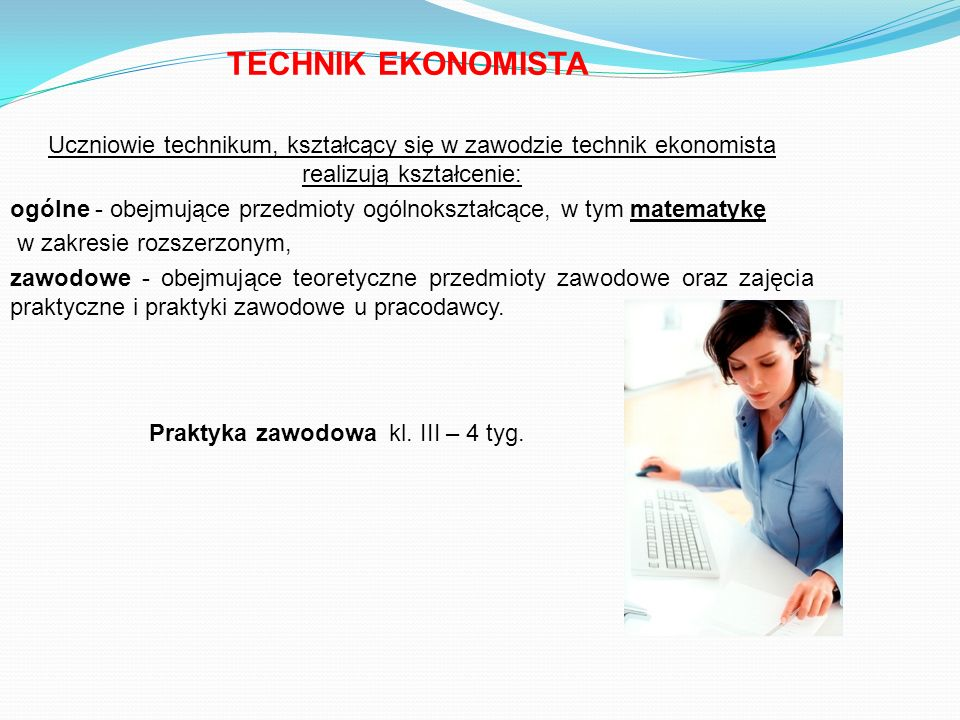 TECHNIK EKONOMISTA Uczniowie technikum, kształcący się w zawodzie technik ekonomista realizują kształcenie: