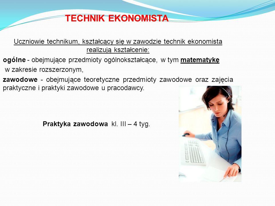 TECHNIK EKONOMISTAUczniowie technikum, kształcący się w zawodzie technik ekonomista realizują kształcenie: