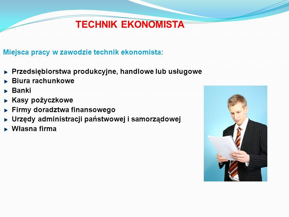 TECHNIK EKONOMISTA Miejsca pracy w zawodzie technik ekonomista: