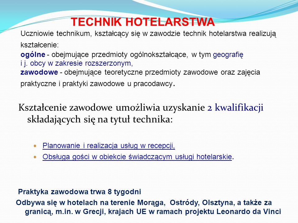 TECHNIK HOTELARSTWAUczniowie technikum, kształcący się w zawodzie technik hotelarstwa realizują kształcenie: