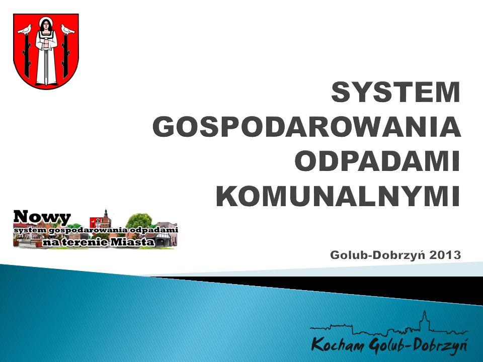 SYSTEM GOSPODAROWANIA ODPADAMI KOMUNALNYMI Golub-Dobrzyń 2013