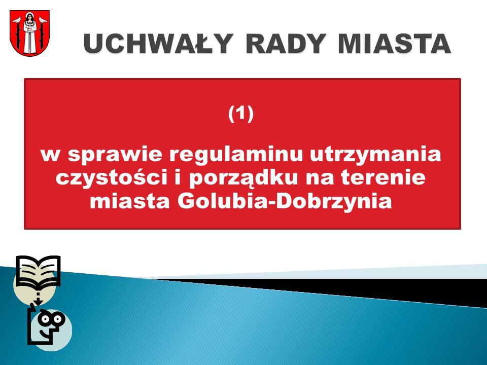 UCHWAŁY RADY MIASTA (1) w sprawie regulaminu utrzymania czystości i porządku na terenie miasta Golubia-Dobrzynia.