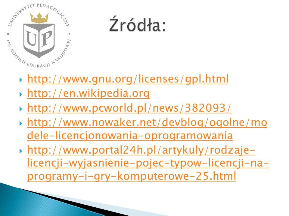 Źródła: http://www.gnu.org/licenses/gpl.html http://en.wikipedia.org
