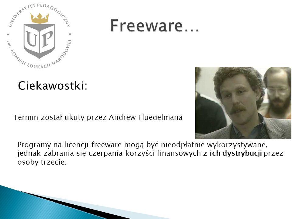 Freeware… Ciekawostki: Termin został ukuty przez Andrew Fluegelmana