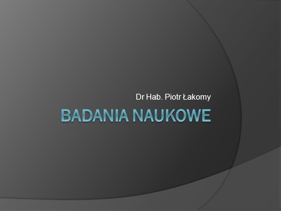 Dr Hab. Piotr Łakomy BADANIA NAUKOWE