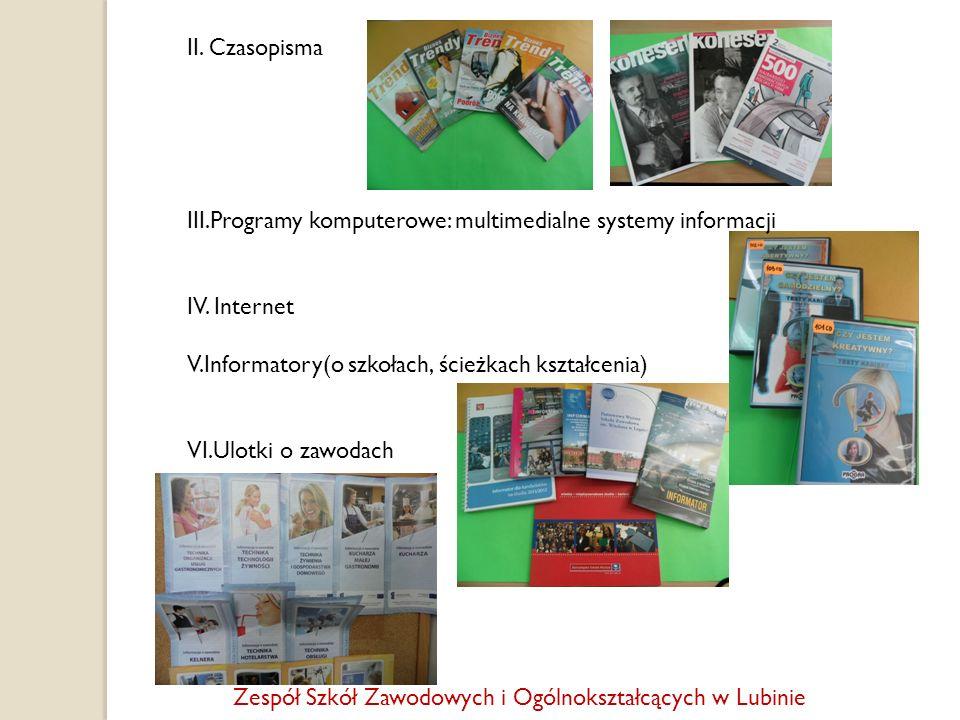 II. Czasopisma III.Programy komputerowe: multimedialne systemy informacji. IV. Internet. V.Informatory(o szkołach, ścieżkach kształcenia)