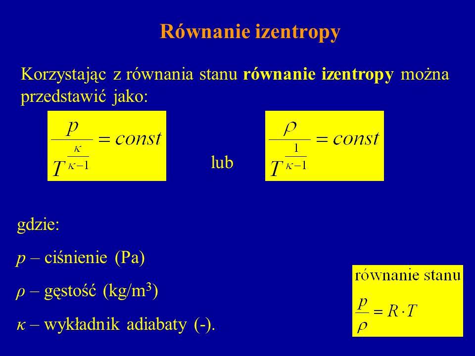 Równanie izentropyKorzystając z równania stanu równanie izentropy można przedstawić jako: lub. gdzie: