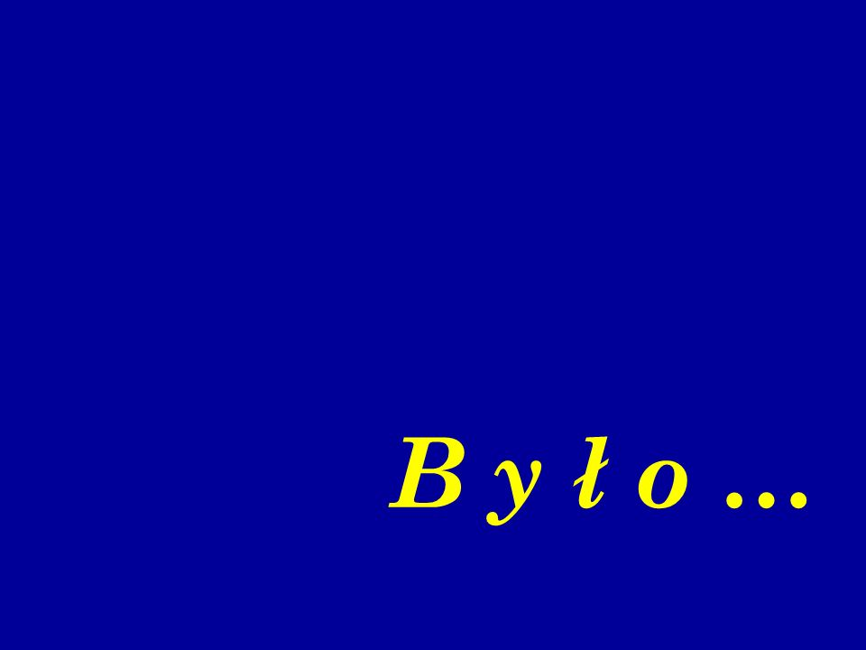 B y ł o …