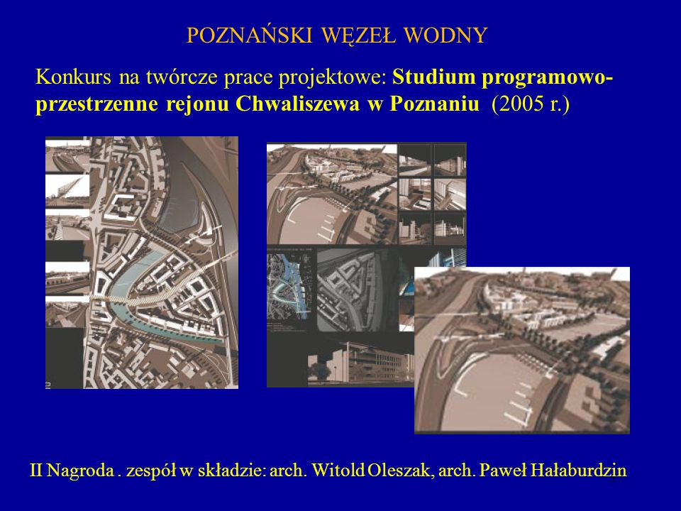 POZNAŃSKI WĘZEŁ WODNY Konkurs na twórcze prace projektowe: Studium programowo-przestrzenne rejonu Chwaliszewa w Poznaniu (2005 r.)