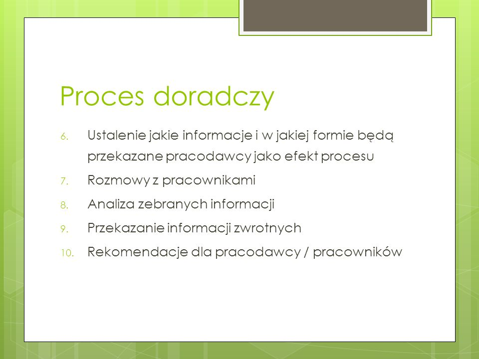 Proces doradczy Ustalenie jakie informacje i w jakiej formie będą przekazane pracodawcy jako efekt procesu.