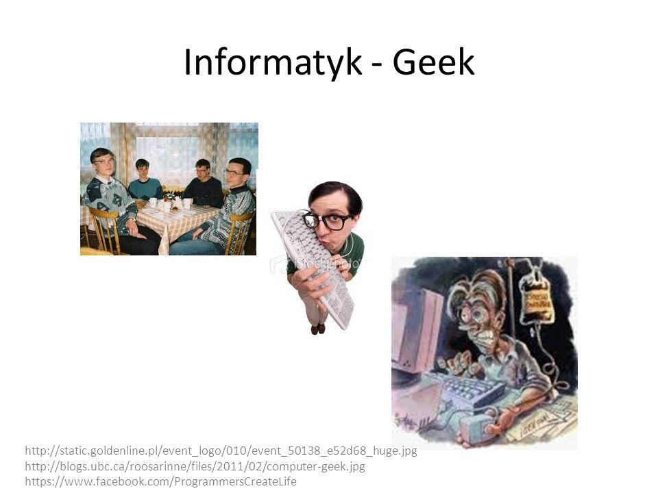 Informatyk - Geek http://static.goldenline.pl/event_logo/010/event_50138_e52d68_huge.jpg.