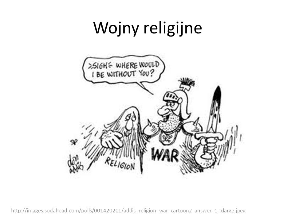 Wojny religijne http://images.sodahead.com/polls/001420201/addis_religion_war_cartoon2_answer_1_xlarge.jpeg.