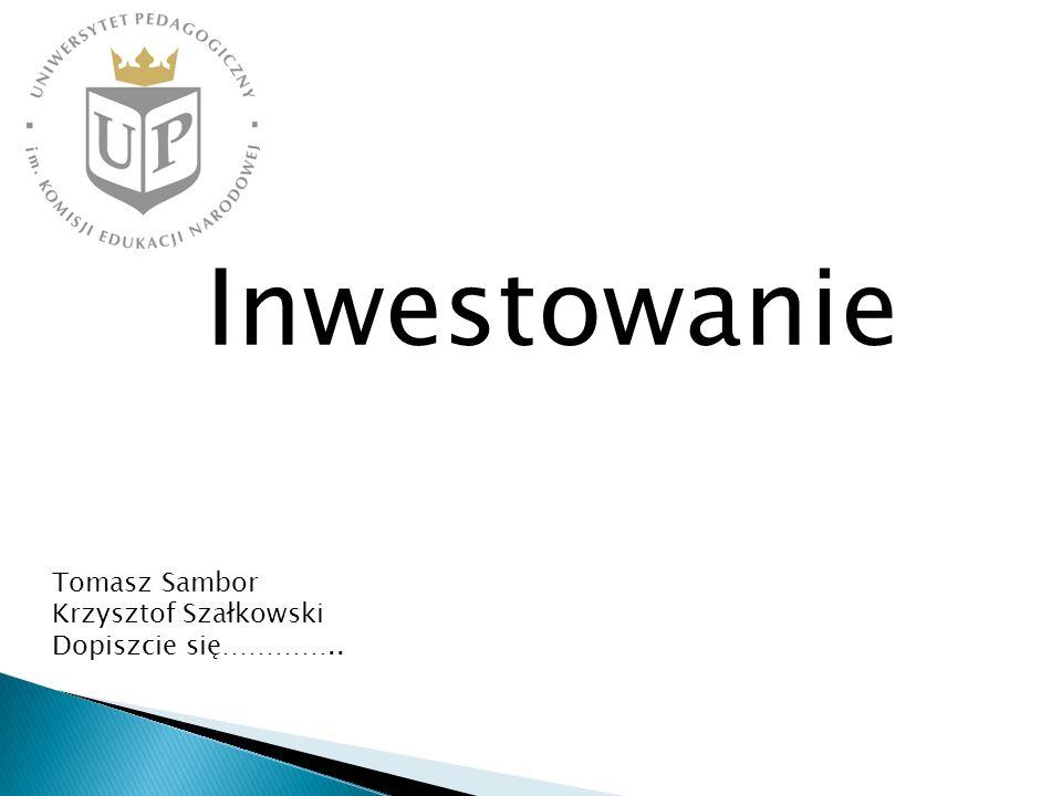 Inwestowanie Tomasz Sambor Krzysztof Szałkowski Dopiszcie się…………..