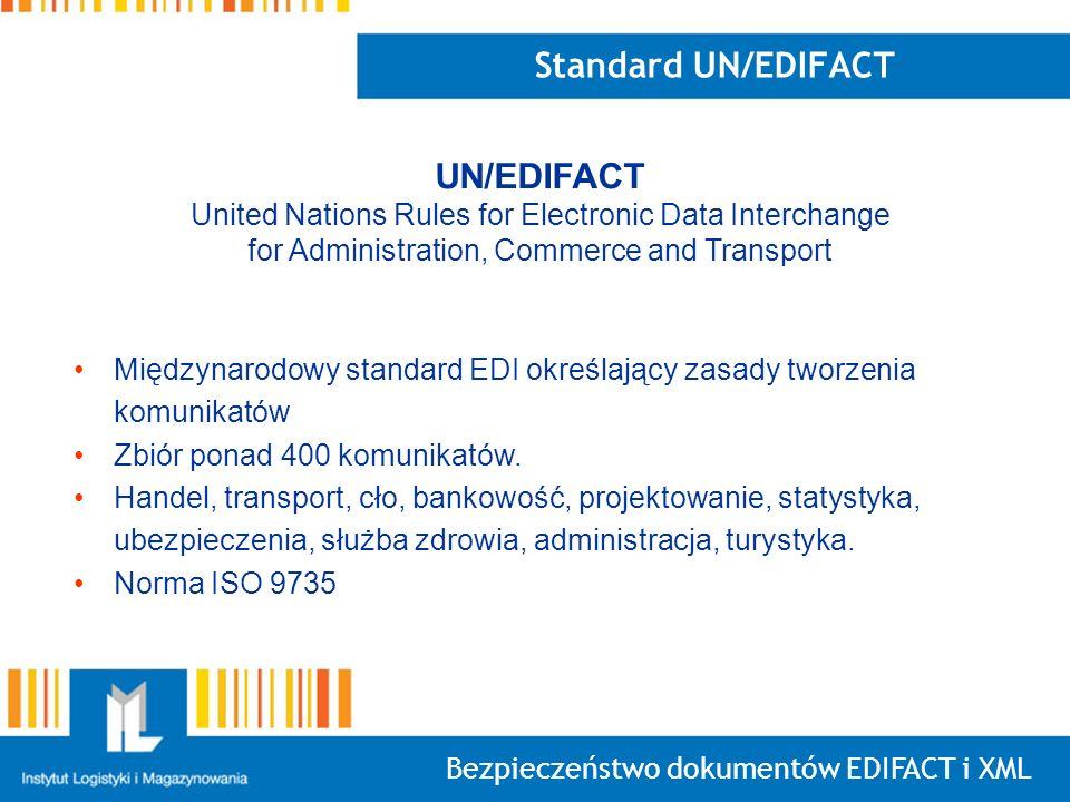 Standard UN/EDIFACT UN/EDIFACT United Nations Rules for Electronic Data Interchange for Administration, Commerce and Transport.