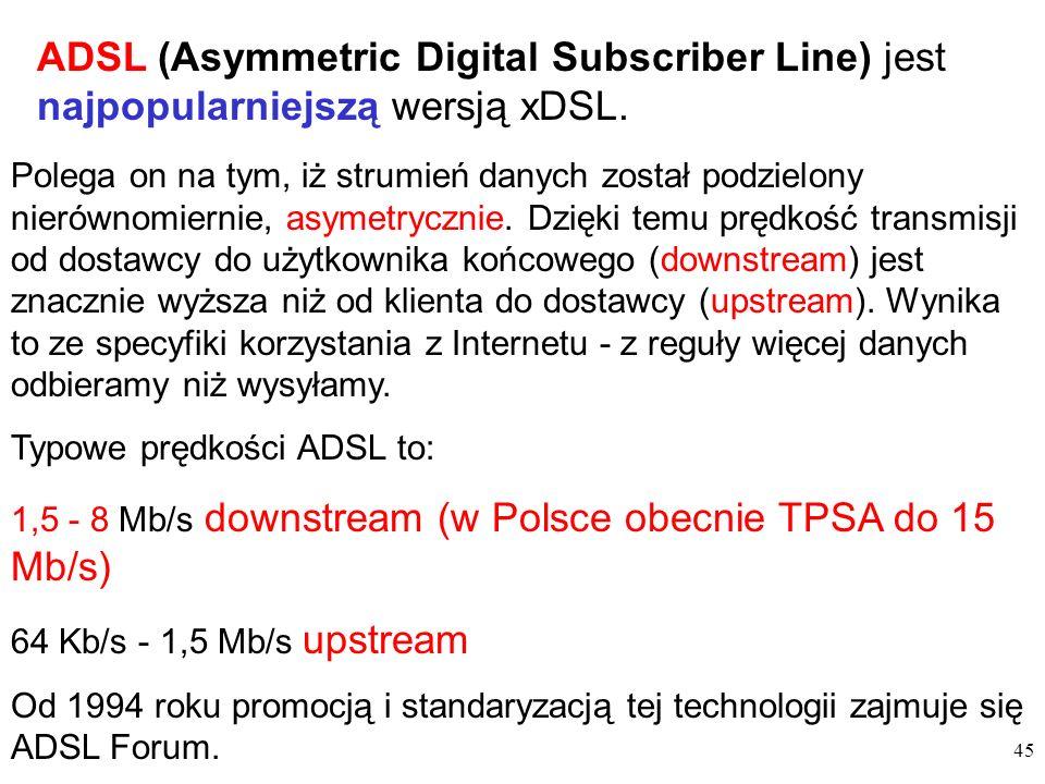 ADSL (Asymmetric Digital Subscriber Line) jest najpopularniejszą wersją xDSL.