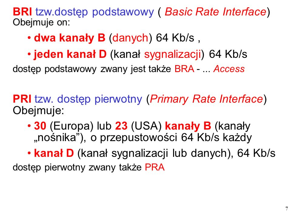 BRI tzw.dostęp podstawowy ( Basic Rate Interface) Obejmuje on: