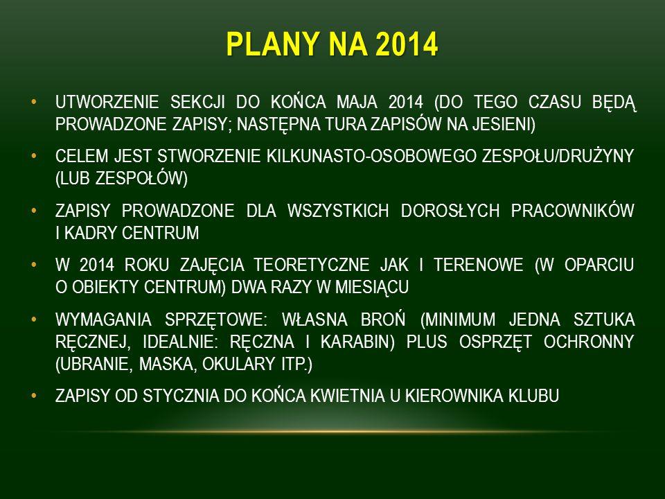 PLANY NA 2014 UTWORZENIE SEKCJI DO KOŃCA MAJA 2014 (DO TEGO CZASU BĘDĄ PROWADZONE ZAPISY; NASTĘPNA TURA ZAPISÓW NA JESIENI)